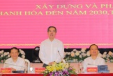 Vì sao cần đề án phát triển riêng cho Thanh Hoá?